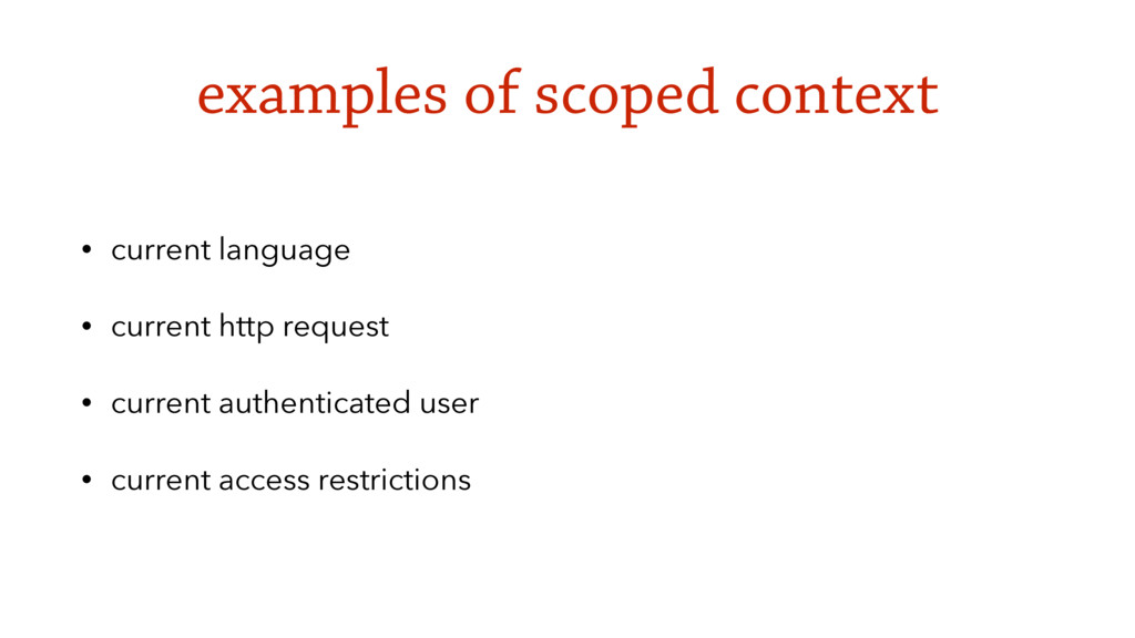 examples of scoped context • current language •...