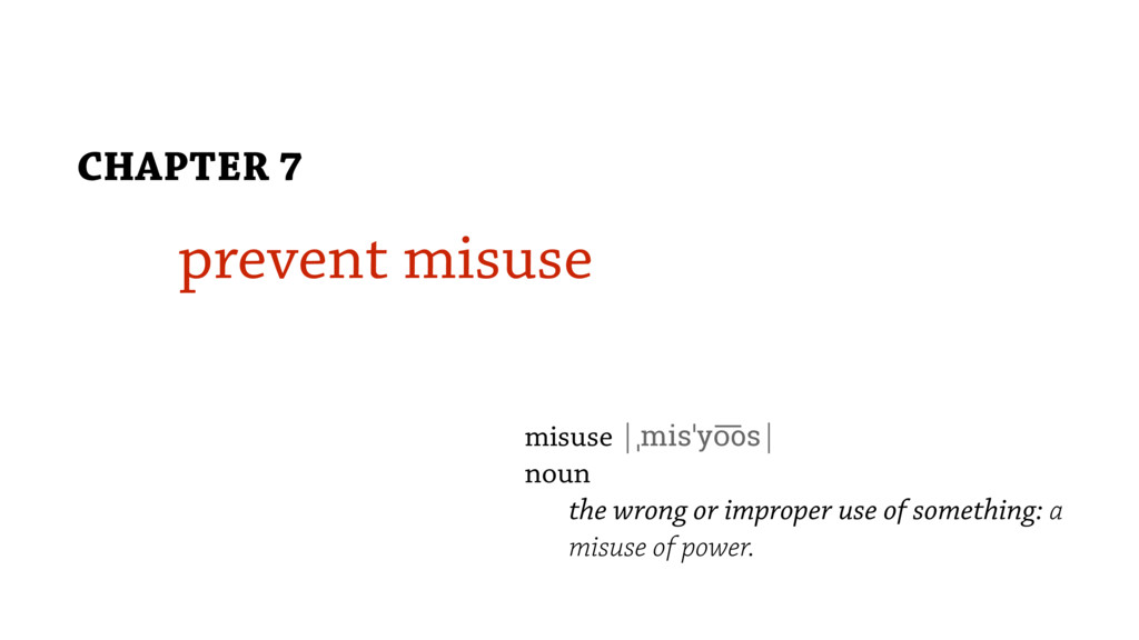 prevent misuse CHAPTER 7 misuse |ˌmisˈyo͞os| no...