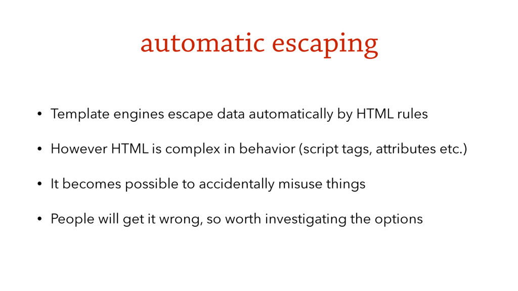 automatic escaping • Template engines escape da...