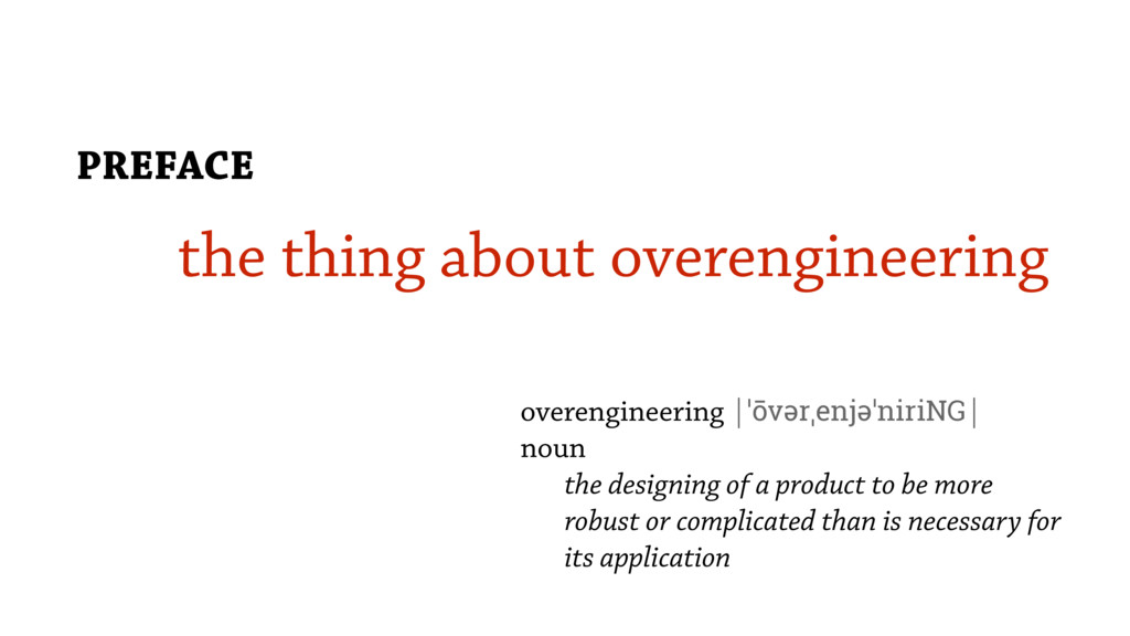 the thing about overengineering PREFACE overeng...