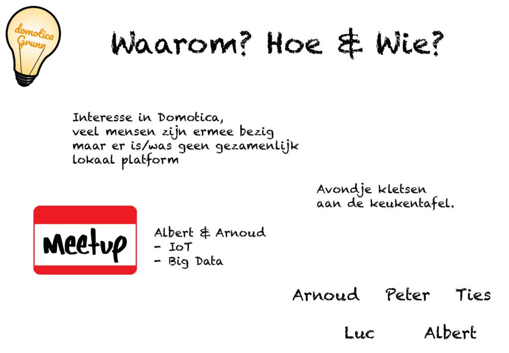 Waarom? Hoe & Wie? Arnoud Ties Peter Luc Albert...