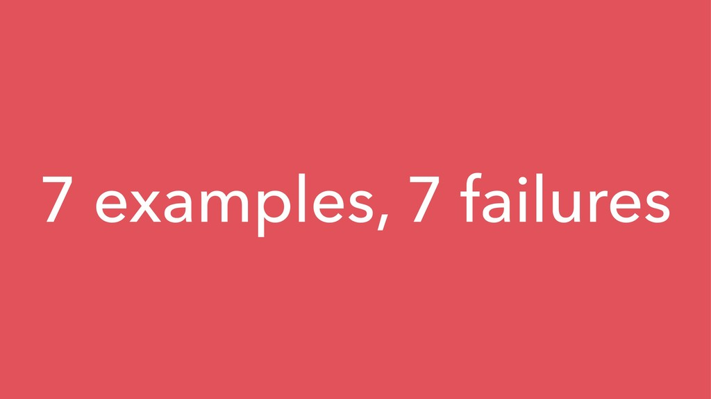 7 examples, 7 failures