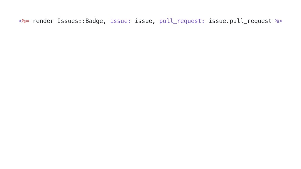 <%= render Issues::Badge, issue: issue, pull_re...