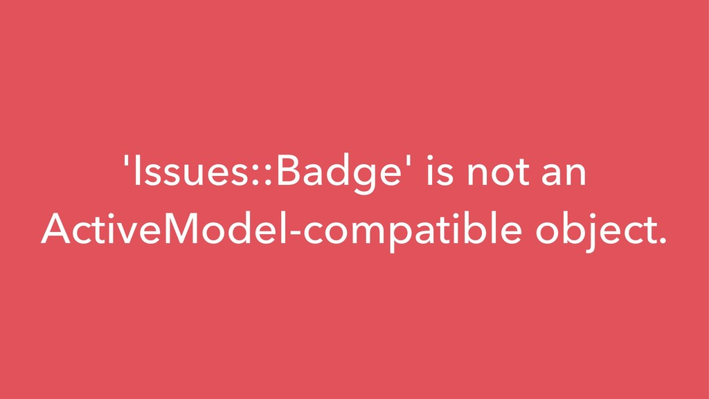 'Issues::Badge' is not an ActiveModel-compatibl...