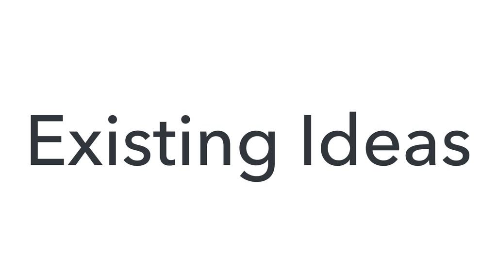 Existing Ideas