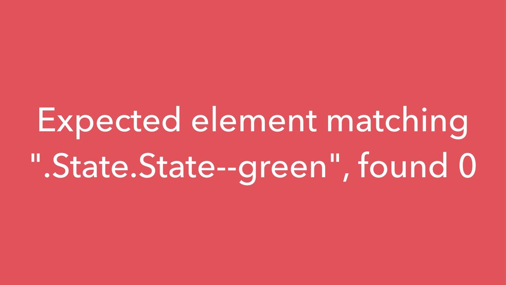 "Expected element matching "".State.State--green""..."
