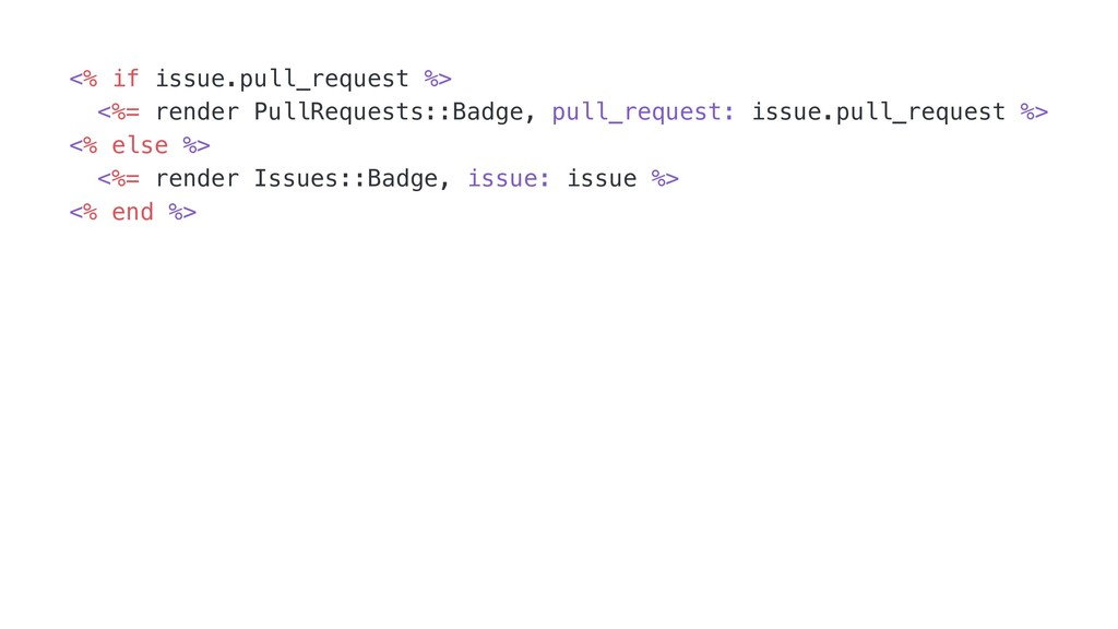 <% if issue.pull_request %> <%= render PullRequ...