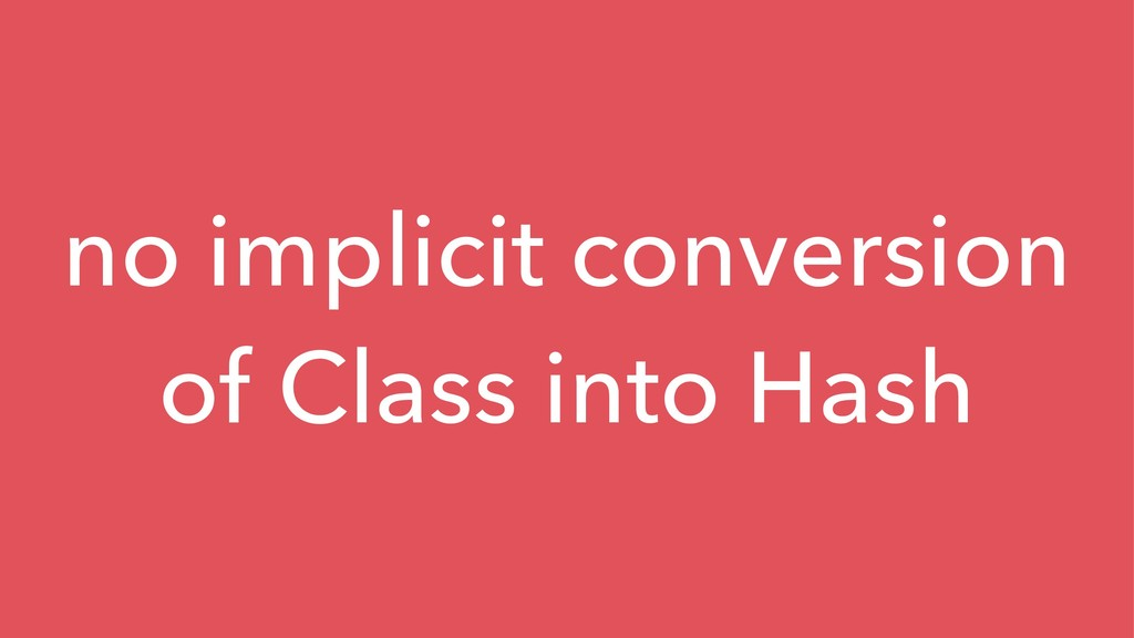 no implicit conversion of Class into Hash