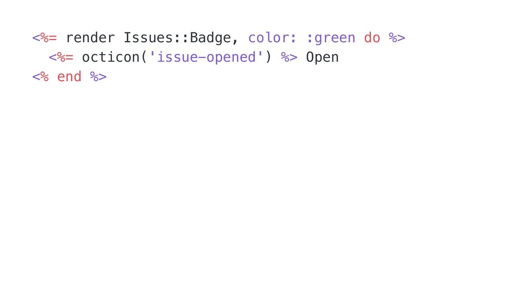 <%= render Issues::Badge, color: :green do %> <...