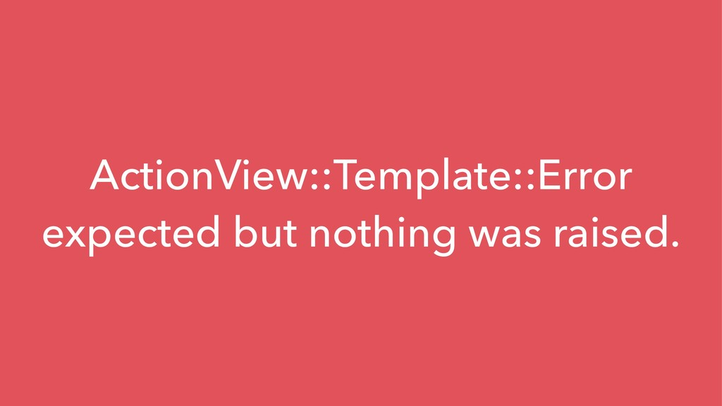 ActionView::Template::Error expected but nothin...