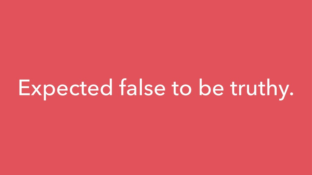 Expected false to be truthy.