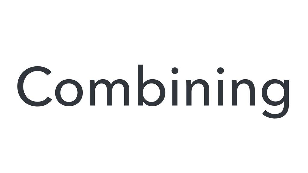 Combining
