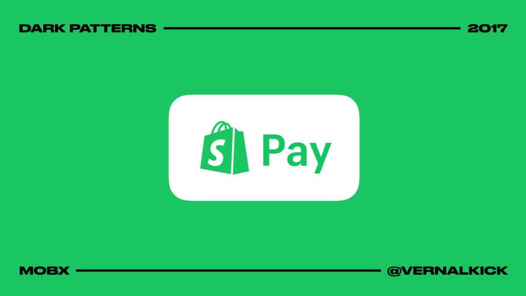 DARK PATTERNS 2017 MOBX @VERNALKICK Pay