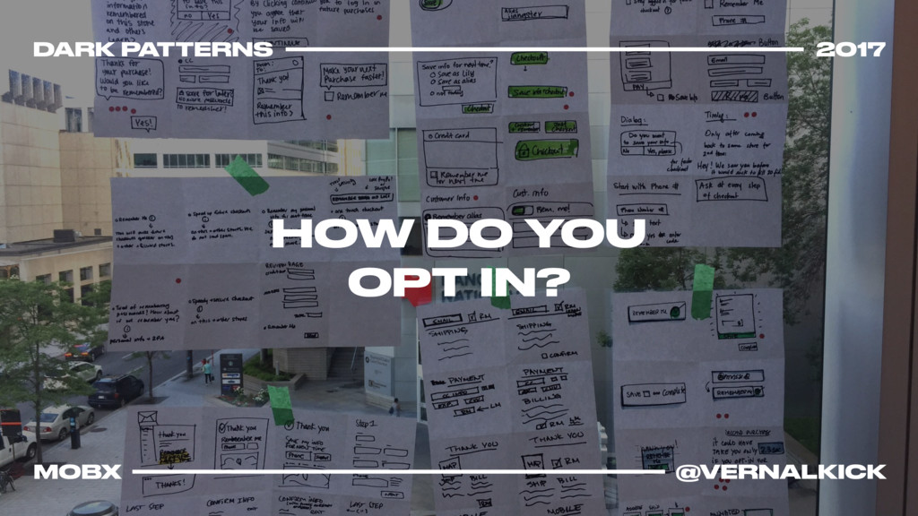 HOW DO YOU OPT IN? DARK PATTERNS 2017 MOBX @VER...