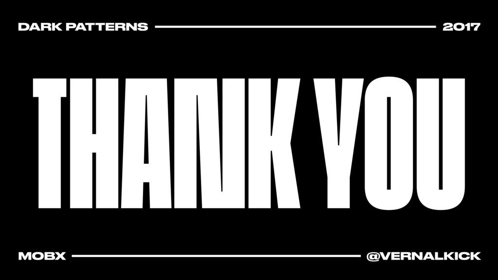 THANK YOU DARK PATTERNS 2017 MOBX @VERNALKICK