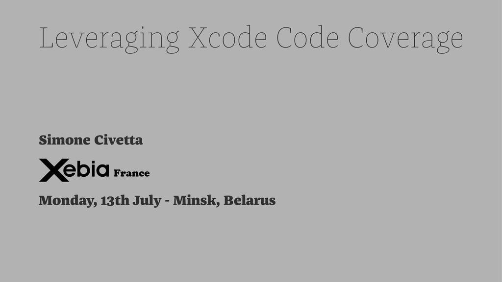 Leveraging Xcode Code Coverage Simone Civetta M...