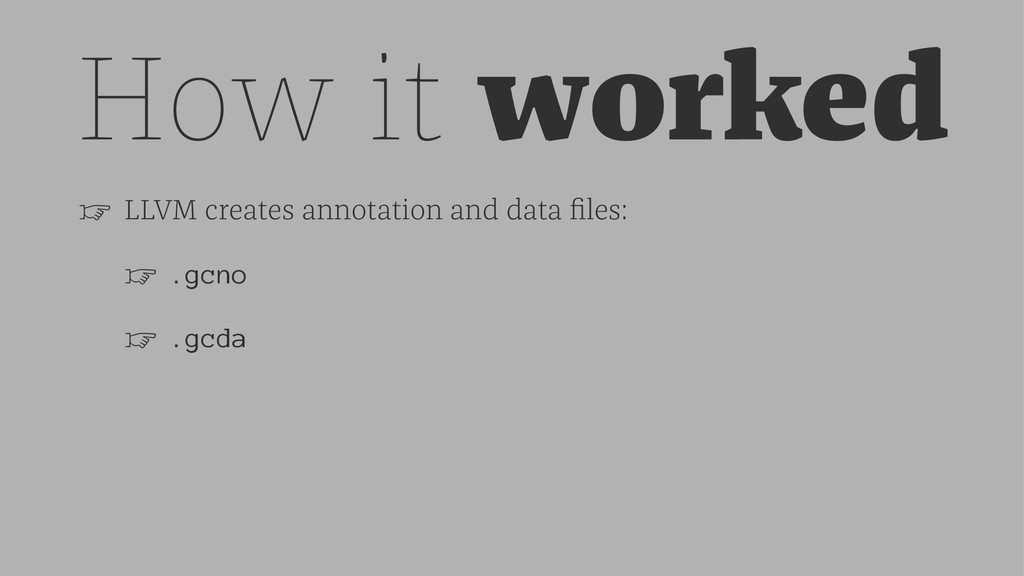 How it worked ☞ LLVM creates annotation and dat...
