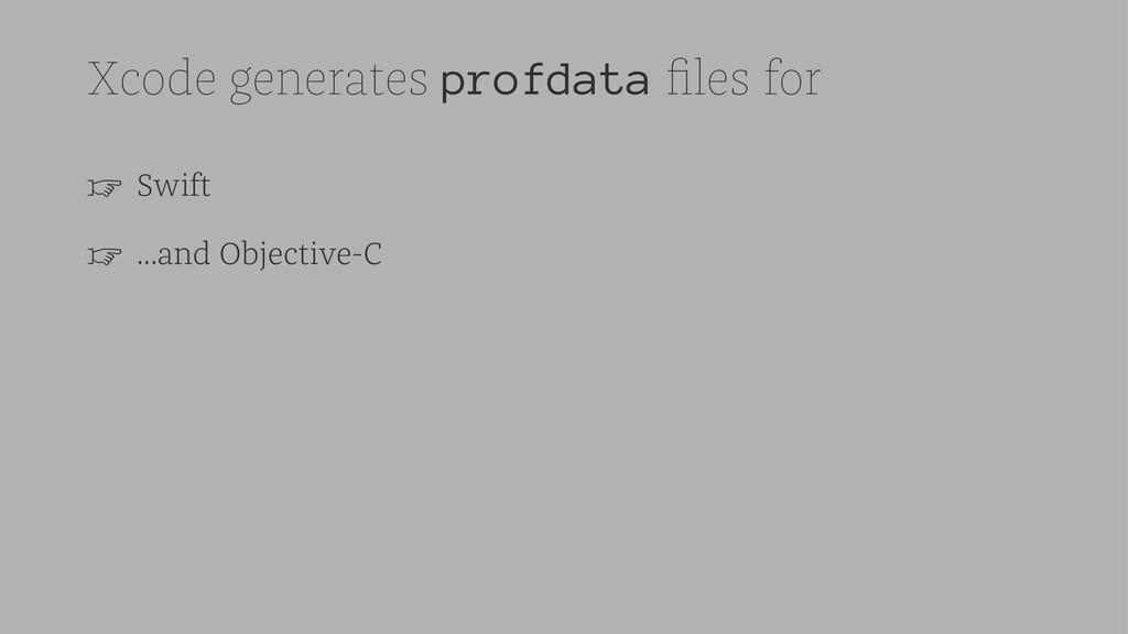 Xcode generates profdata files for ☞ Swift ☞ ......