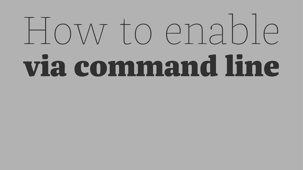 How to enable via command line