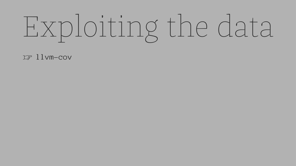 Exploiting the data ☞ llvm-cov