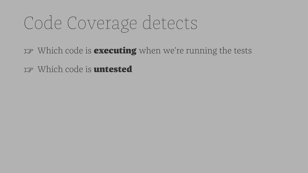 Code Coverage detects ☞ Which code is executing...