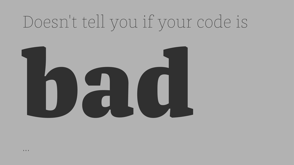 Doesn't tell you if your code is bad ...