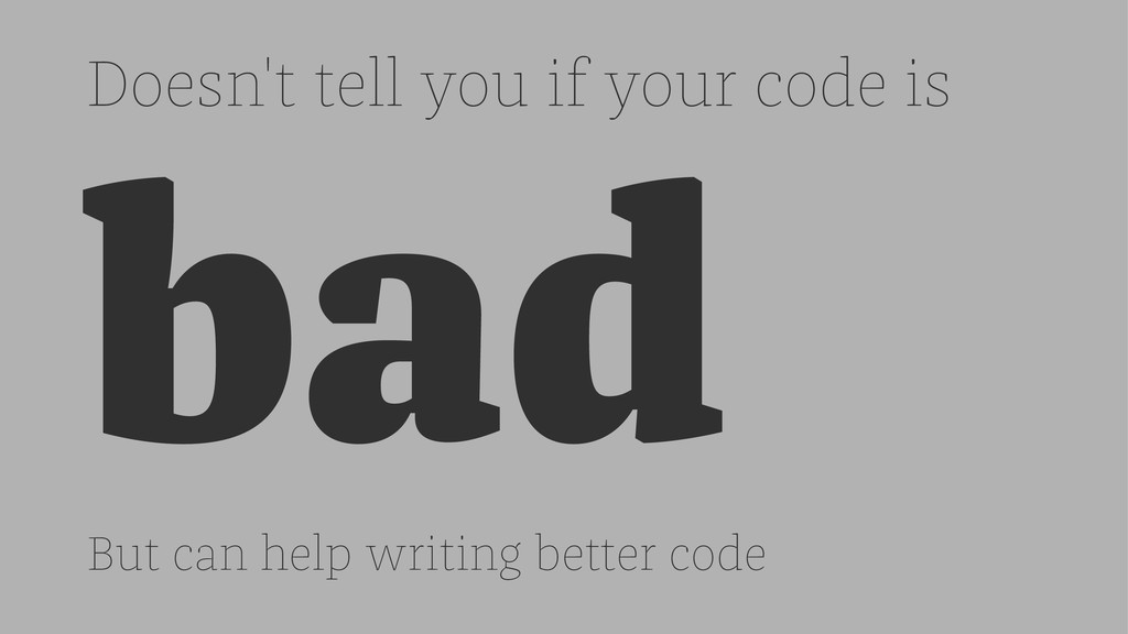 Doesn't tell you if your code is bad But can he...