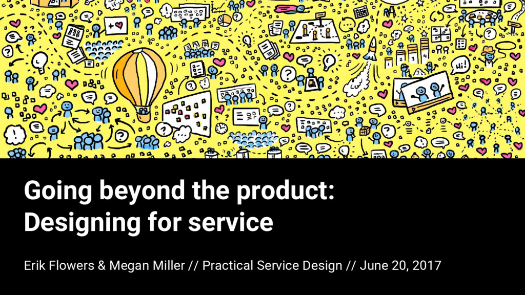 Going beyond the product: Designing for service...