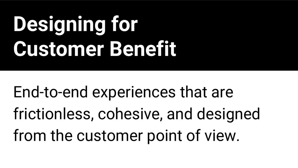 Designing for Customer Benefit End-to-end exper...