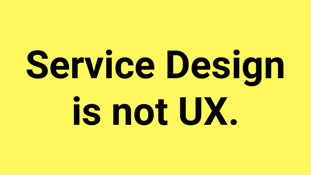 Service Design is not UX.