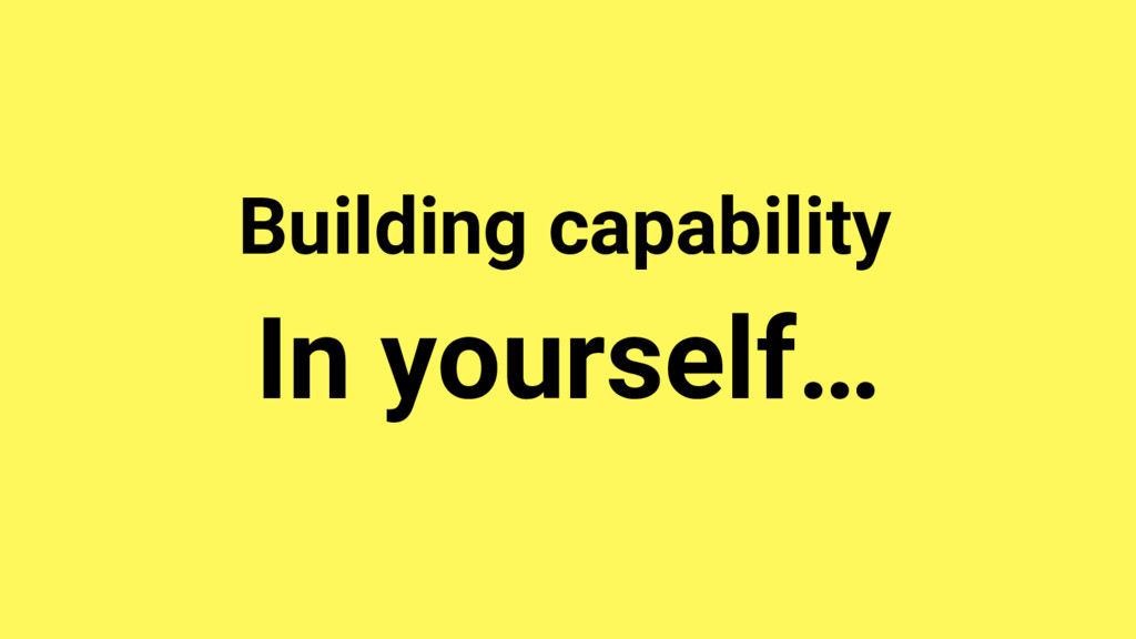 In yourself… Building capability