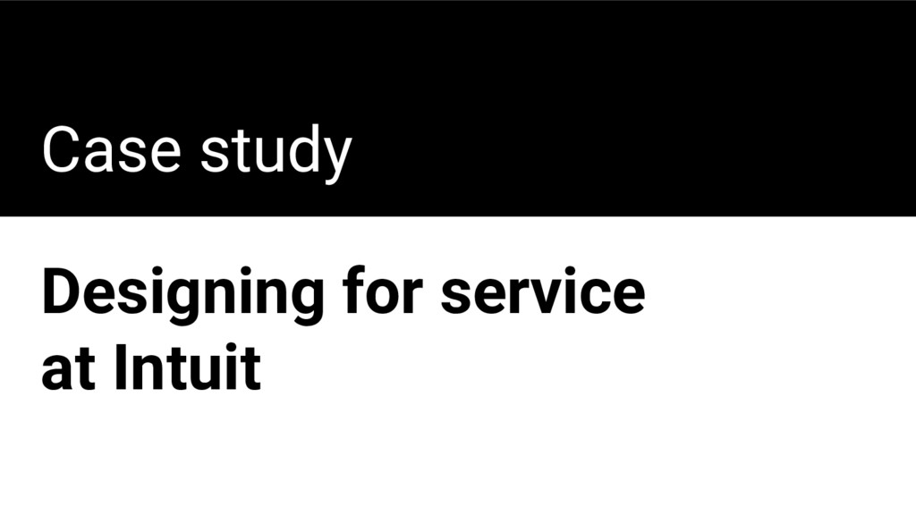 Case study Designing for service at Intuit