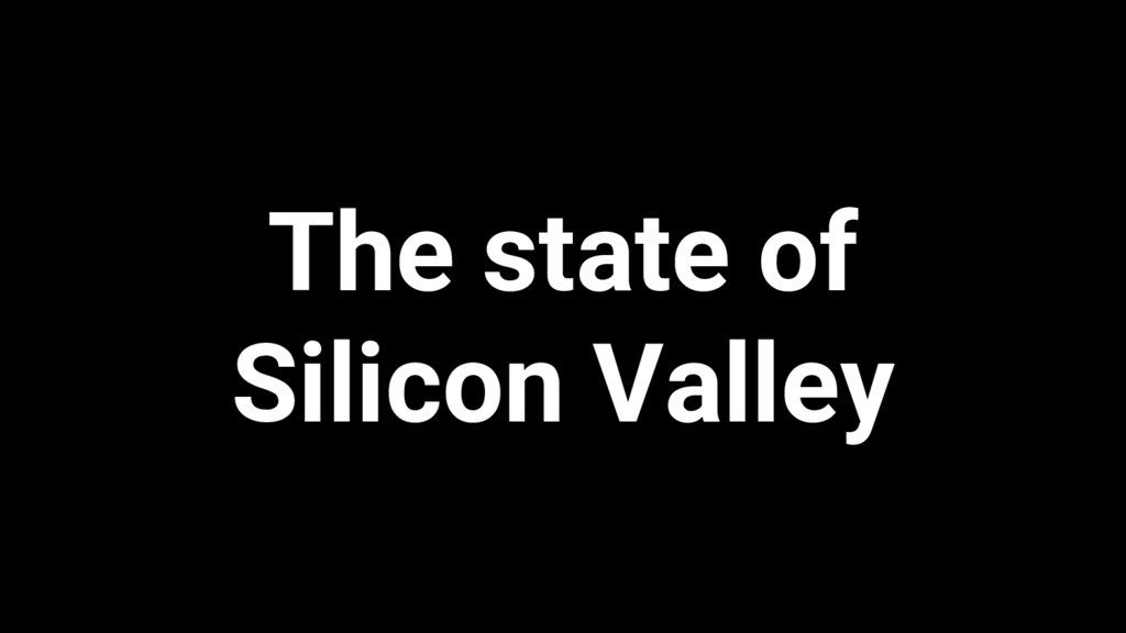 The state of Silicon Valley