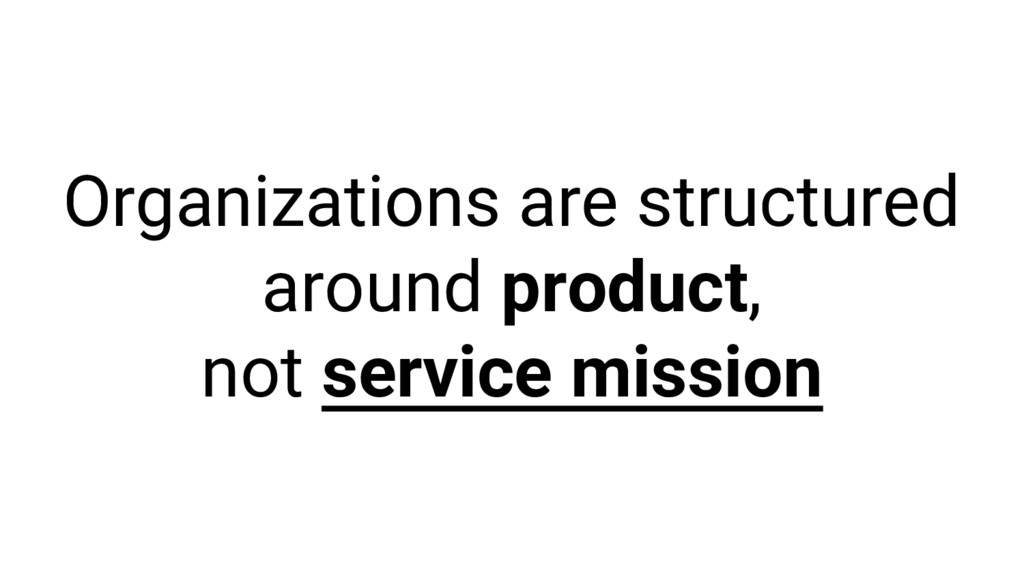 Organizations are structured around product, no...