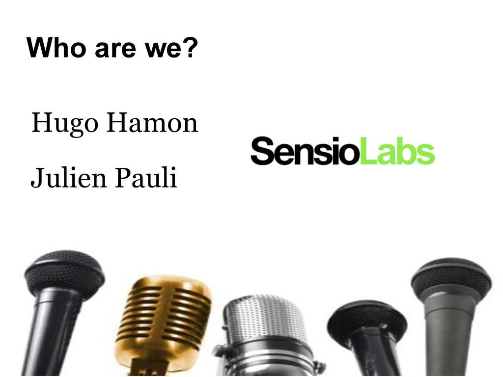 Who are we? Hugo Hamon Julien Pauli