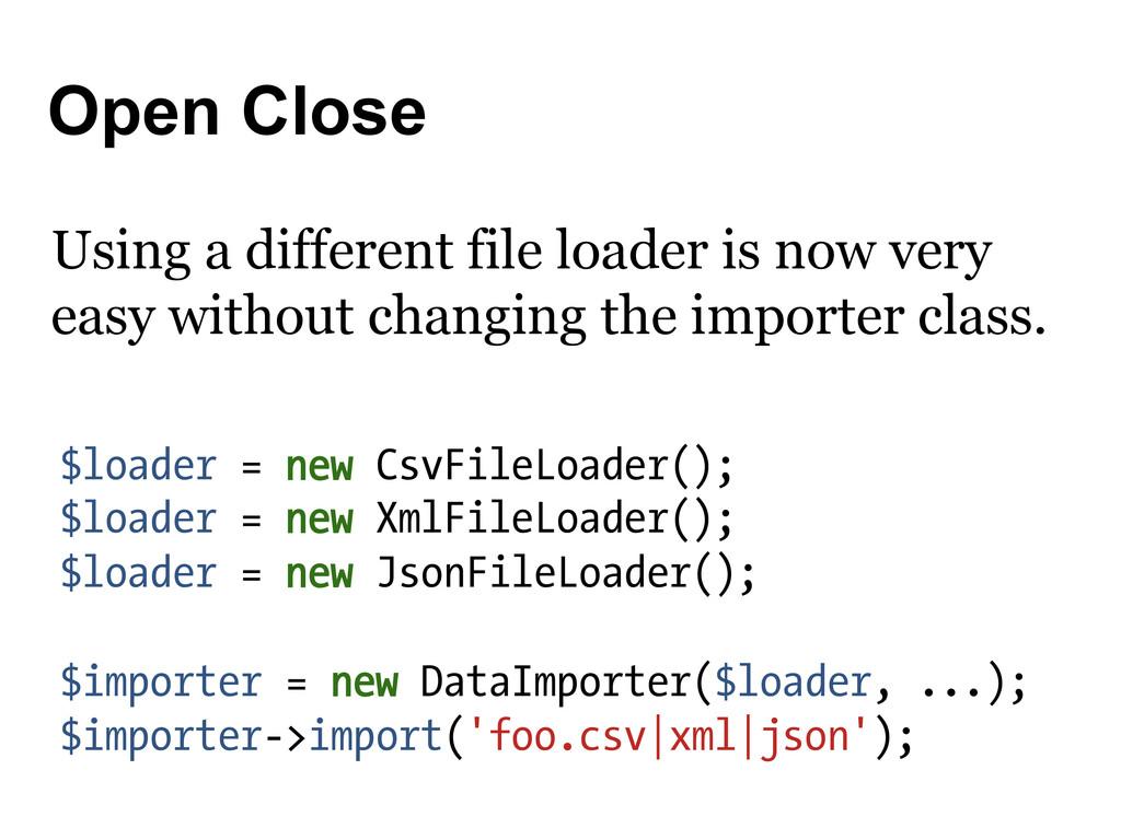 Open Close $loader = new CsvFileLoader(); $load...