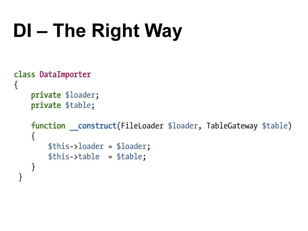 DI – The Right Way class DataImporter { private...