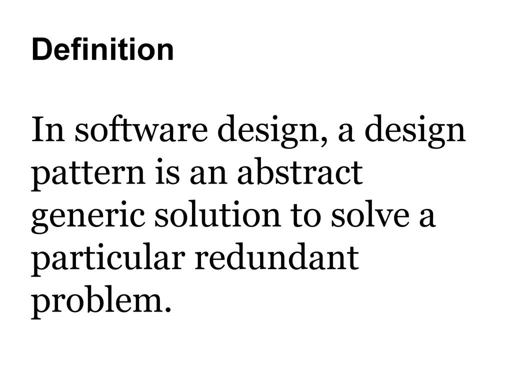 Definition In software design, a design pattern...