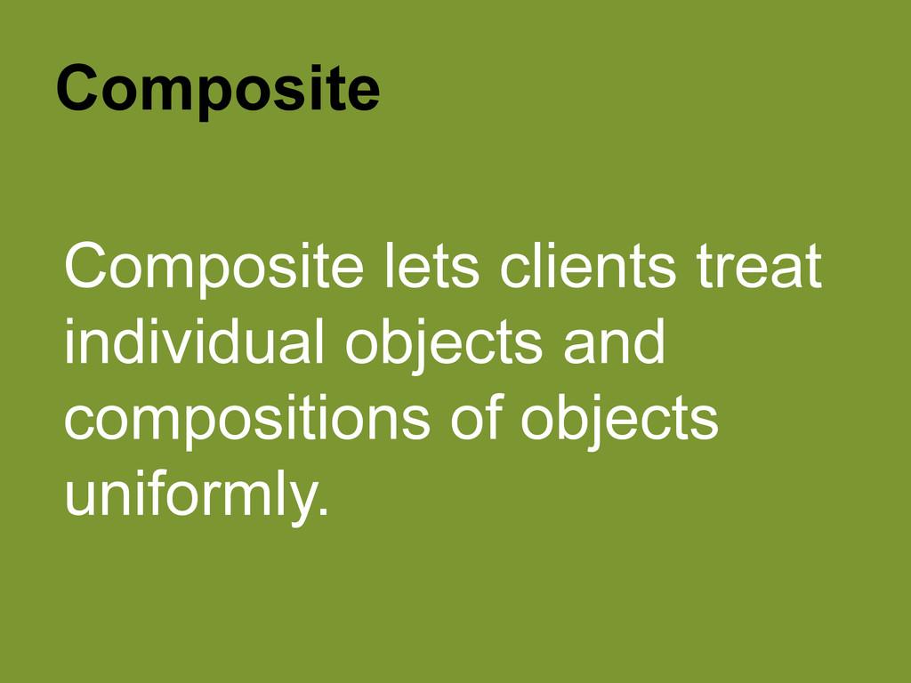 Composite Composite lets clients treat individu...