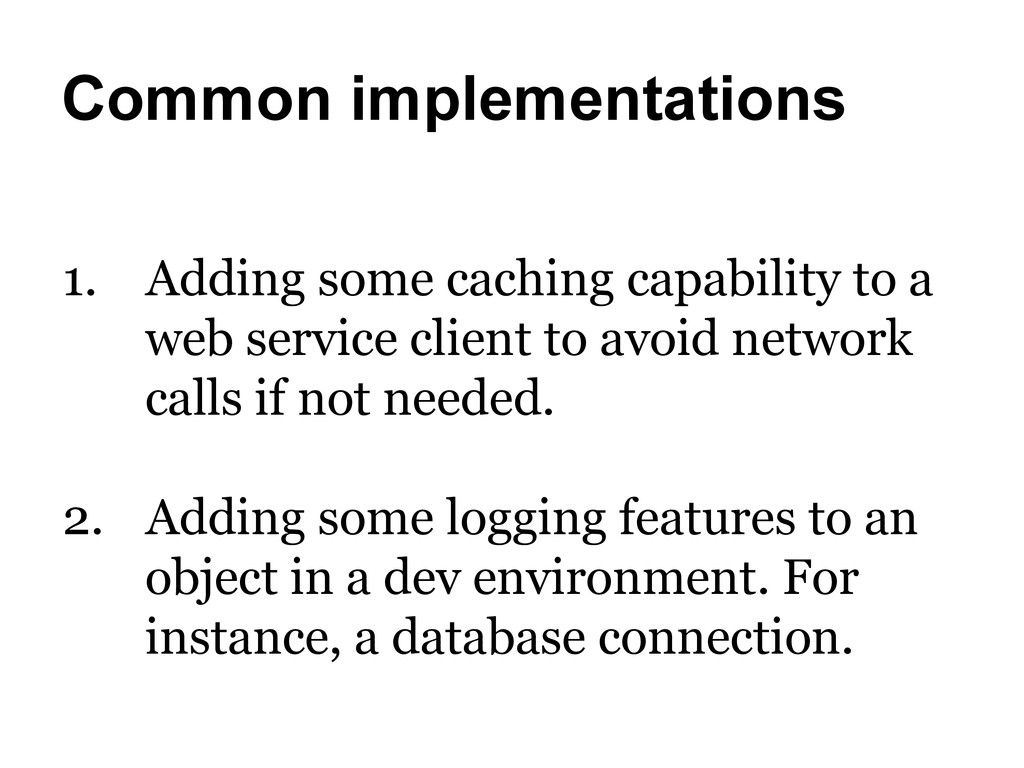 Common implementations 1. Adding some caching ...