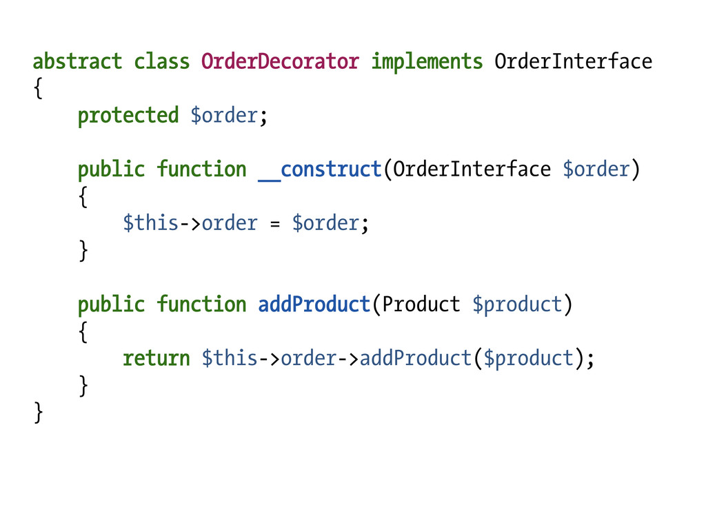 abstract class OrderDecorator implements OrderI...
