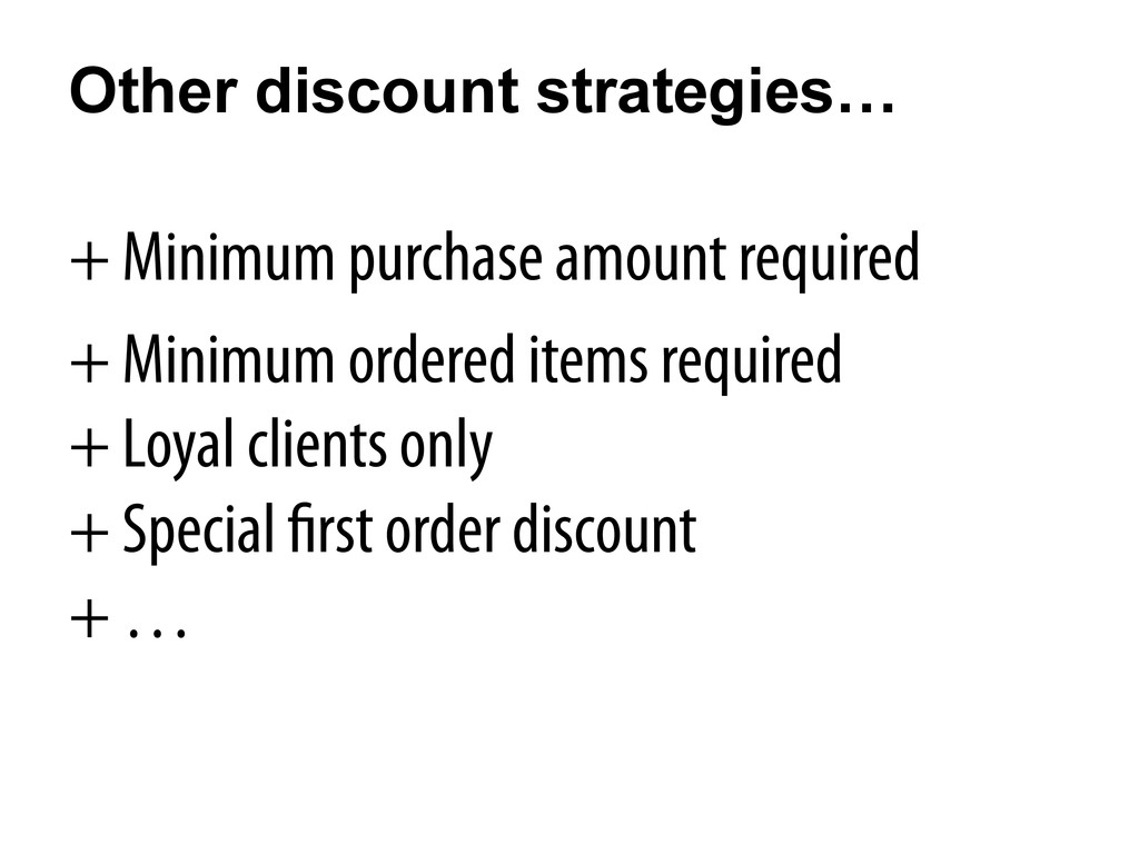Other discount strategies… + Minimum purchase a...