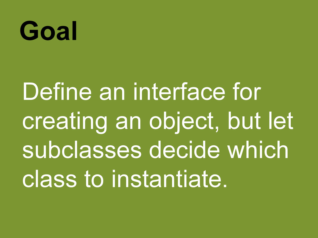 Goal Define an interface for creating an object...