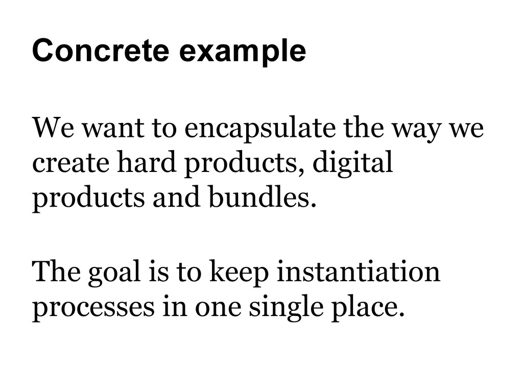 Concrete example We want to encapsulate the way...