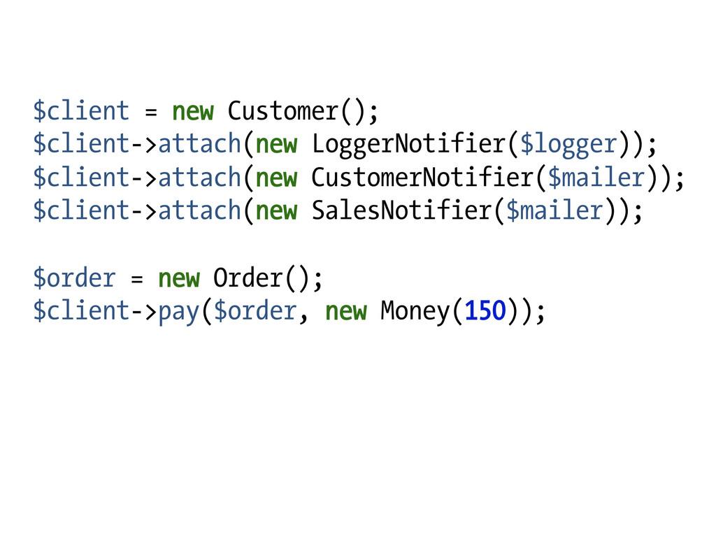 $client = new Customer(); $client->attach(new L...