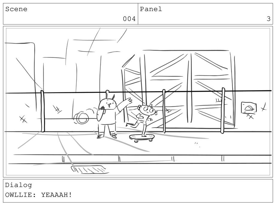 Scene 004 Panel 3 Dialog OWLLIE: YEAAAH!