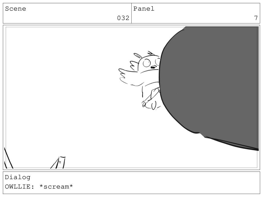 Scene 032 Panel 7 Dialog OWLLIE: *scream*