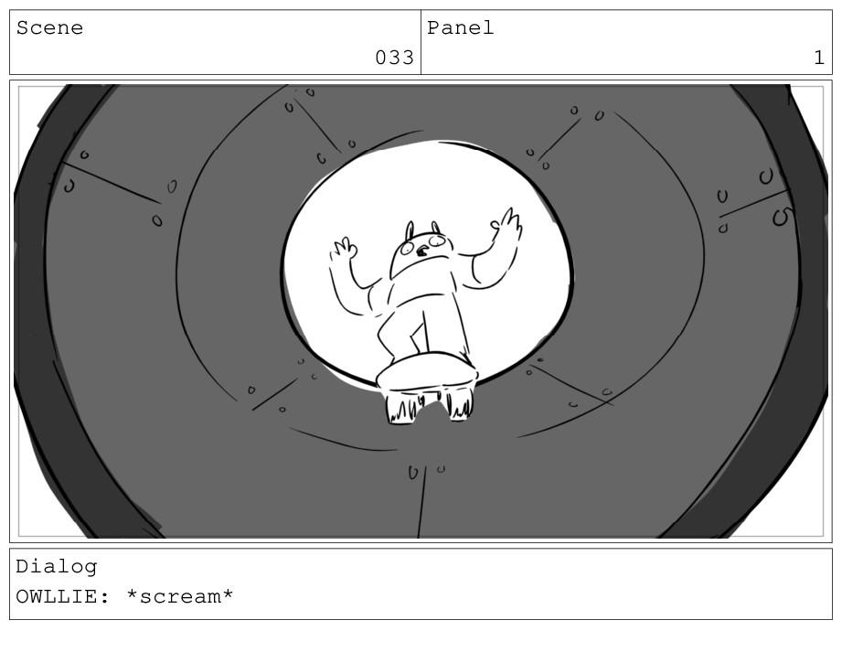 Scene 033 Panel 1 Dialog OWLLIE: *scream*