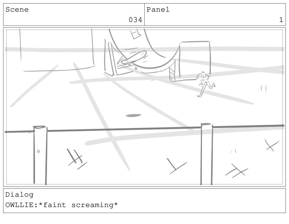 Scene 034 Panel 1 Dialog OWLLIE:*faint screamin...