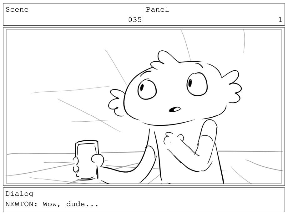 Scene 035 Panel 1 Dialog NEWTON: Wow, dude...